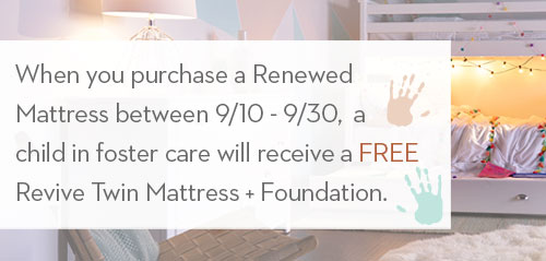 When you purchase a premium revive set between march 19 - april 1, a child in foster care will receive a free revive twin mattress + foundation