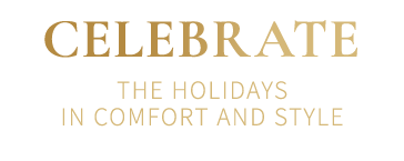 Celebrate the holidays in comfort and style
