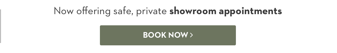 Now offering safe, private showroom appointments. Book now.