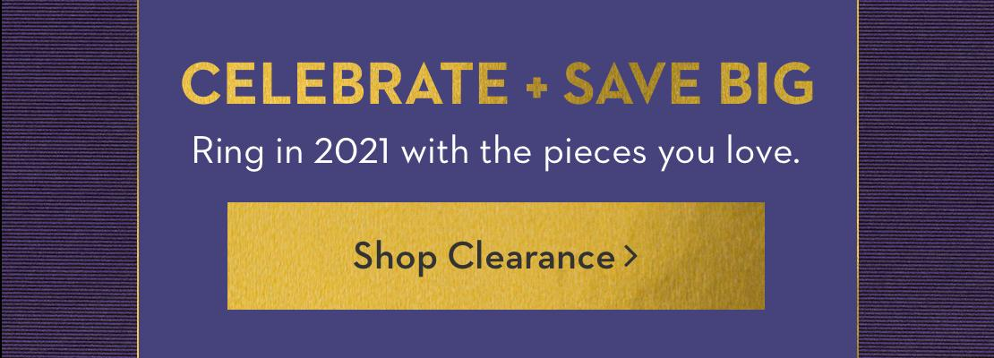 Celerate + save big. Ring in 2021 with the pieces you love. shop clearance