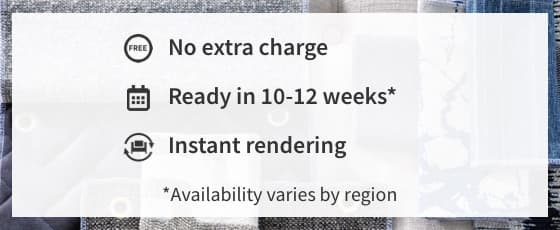 No extra charge | Ready within 8-10 weeks | Instant rendering